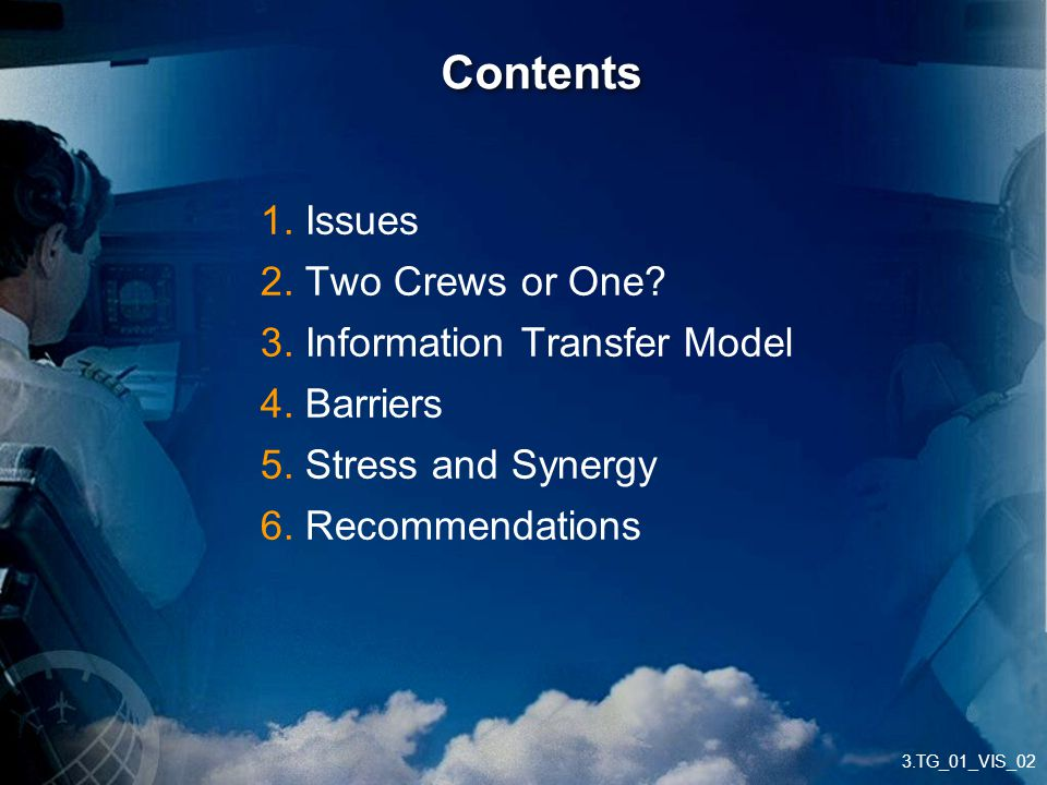 3.TG_01_VIS_02 1. Issues 2. Two Crews or One? 3. Information Transfer Model 4. Barriers 5. Stress and Synergy 6. Recommendations Contents