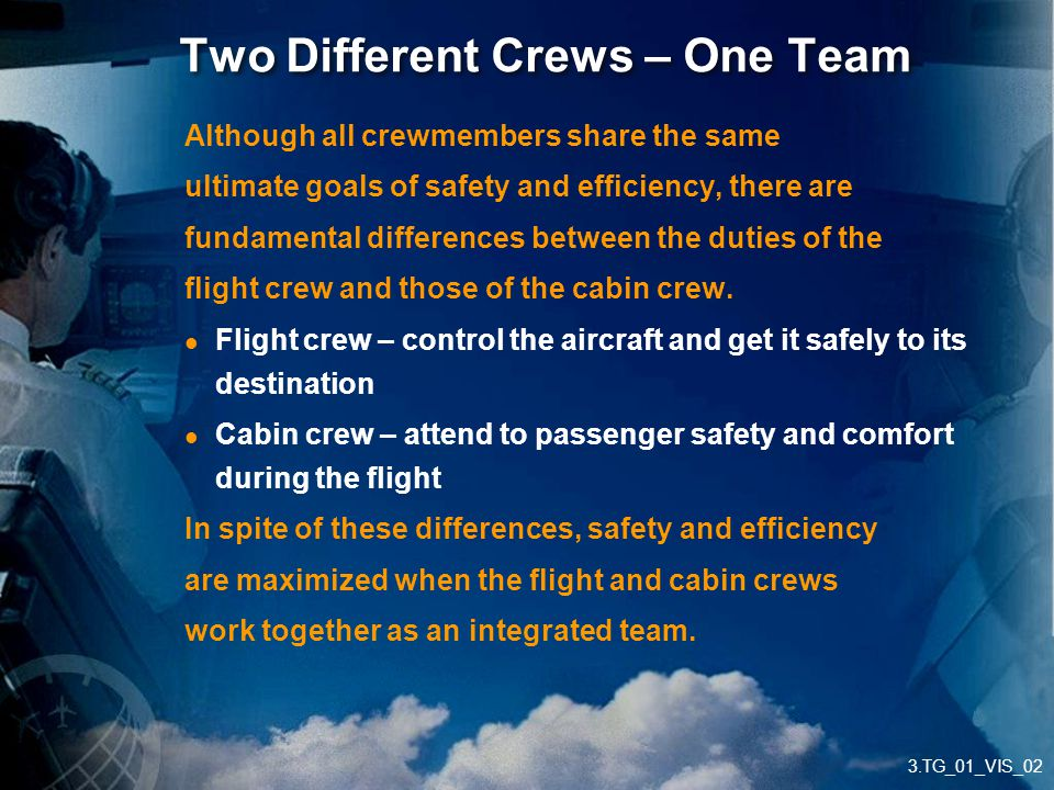 3.TG_01_VIS_02 Two Different Crews – One Team Although all crewmembers share the same ultimate goals of safety and efficiency, there are fundamental d