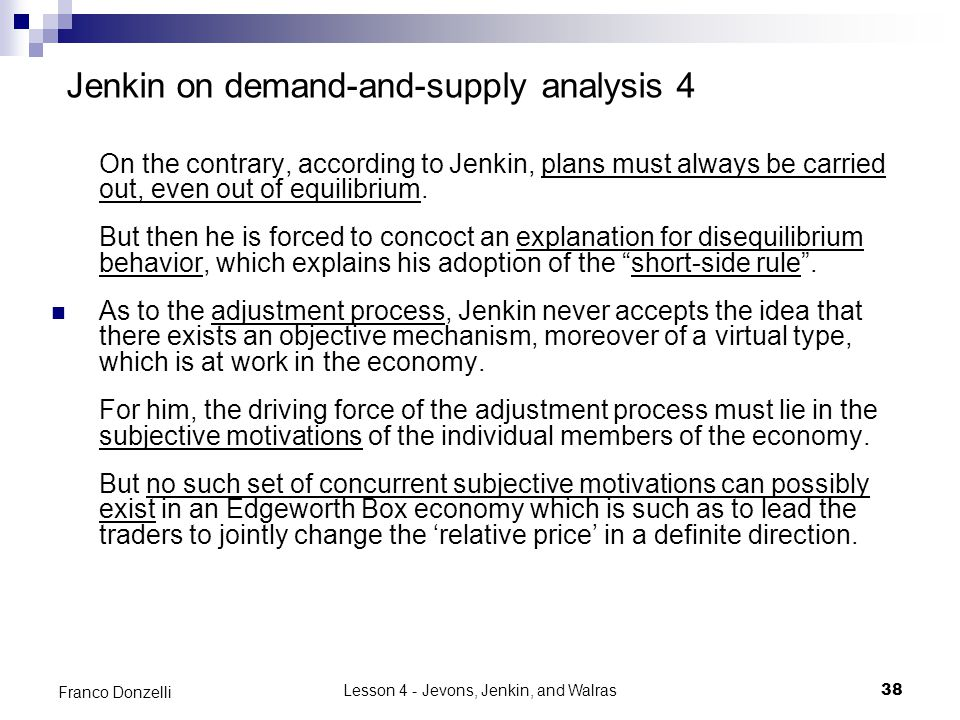 Lesson 4 - Jevons, Jenkin, and Walras38 Franco Donzelli Jenkin on demand-and-supply analysis 4 On the contrary, according to Jenkin, plans must always be carried out, even out of equilibrium.