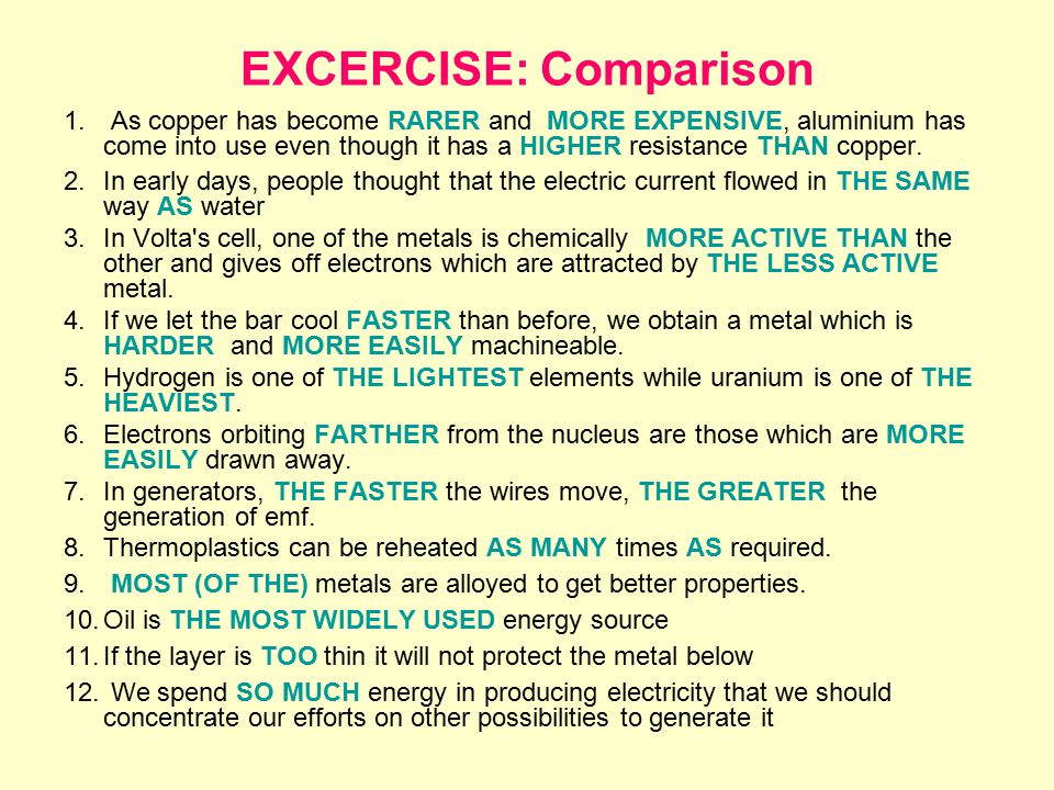 EXCERCISE: Comparison 1. As copper has become RARER and MORE EXPENSIVE, aluminium has come into use even though it has a HIGHER resistance THAN copper