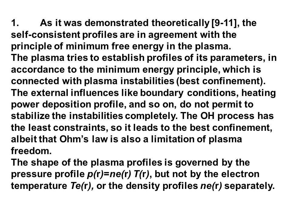 1.As it was demonstrated theoretically [9-11], the self-consistent profiles are in agreement with the principle of minimum free energy in the plasma.