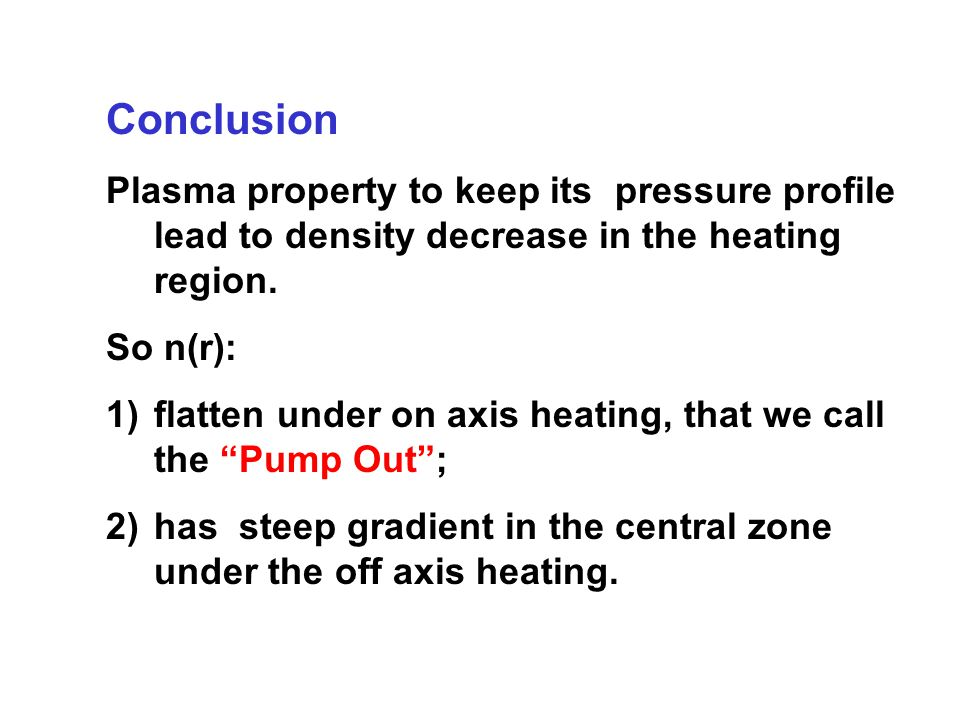 Conclusion Plasma property to keep its pressure profile lead to density decrease in the heating region.