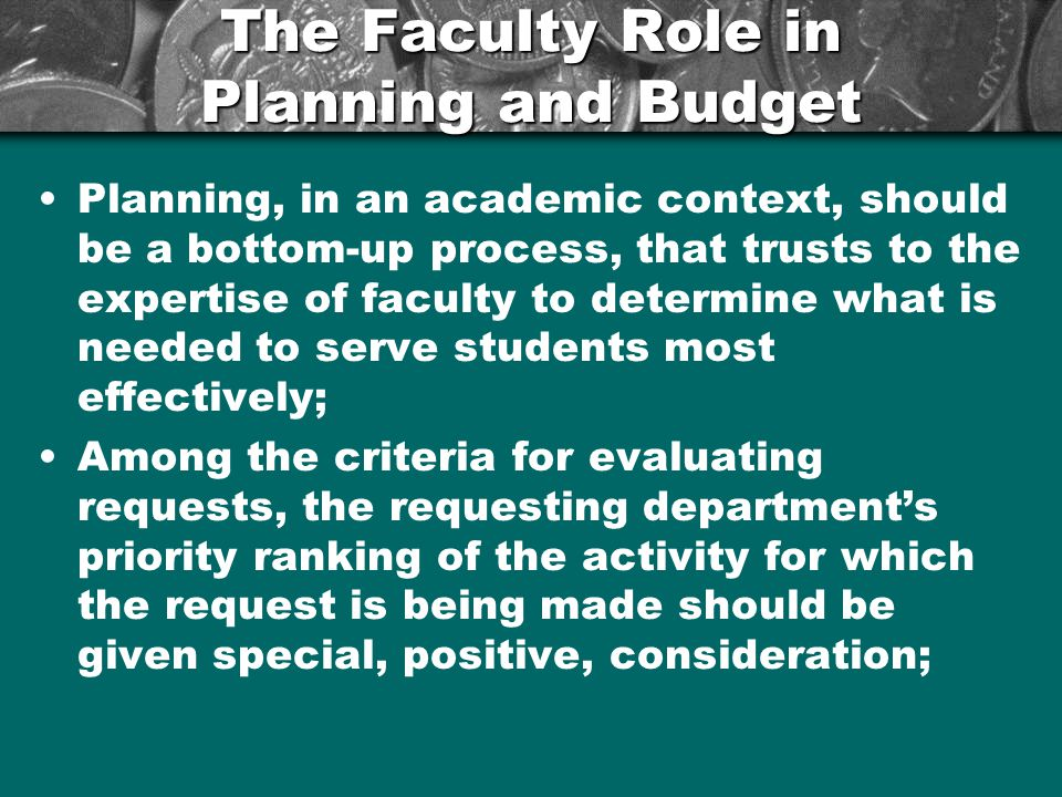The Faculty Role in Planning and Budget Planning, in an academic context, should be a bottom-up process, that trusts to the expertise of faculty to de