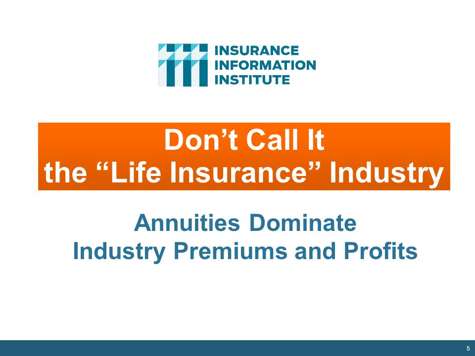 5 Don't Call It the Life Insurance Industry Annuities Dominate Industry Premiums and Profits