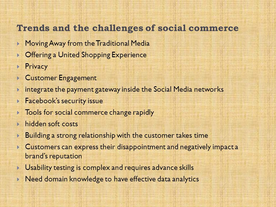 Trends and the challenges of social commerce  Moving Away from the Traditional Media  Offering a United Shopping Experience  Privacy  Customer Eng