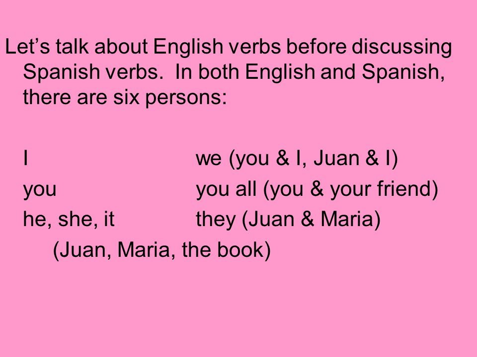 Let's talk about English verbs before discussing Spanish verbs.