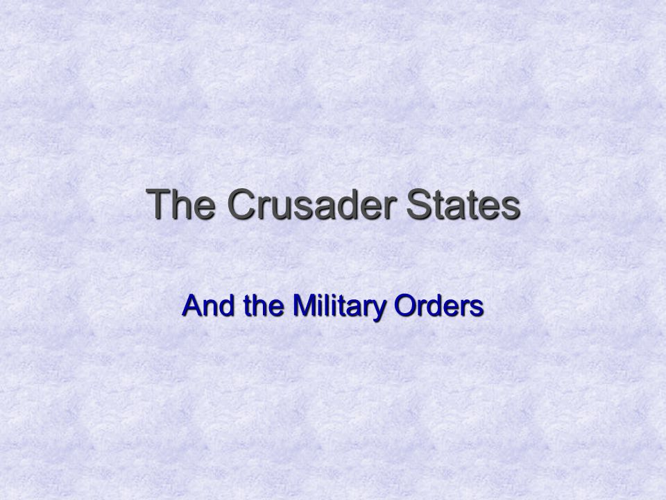 The Crusader States And the Military Orders