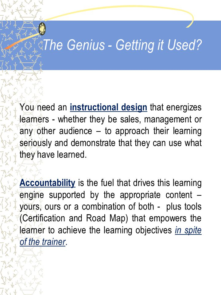 The Genius - Getting it Used? You need an instructional design that energizes learners - whether they be sales, management or any other audience – to
