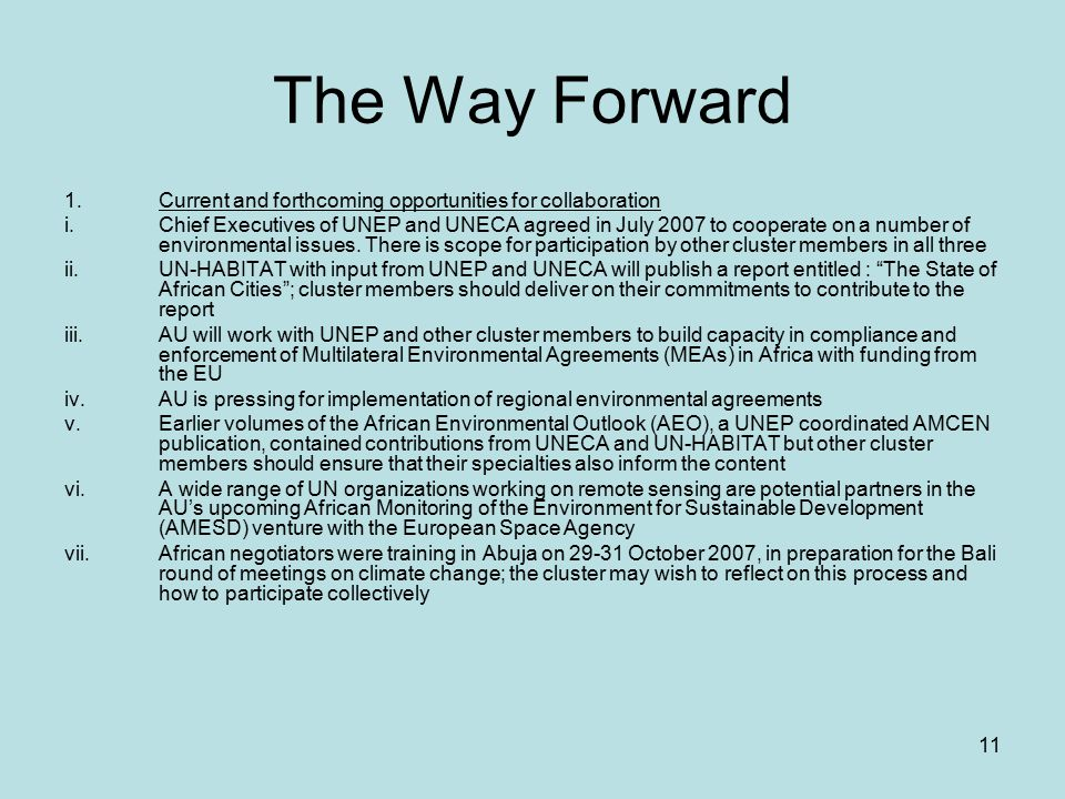 11 The Way Forward 1.Current and forthcoming opportunities for collaboration i.Chief Executives of UNEP and UNECA agreed in July 2007 to cooperate on a number of environmental issues.