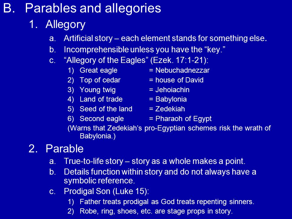 B. B.Parables and allegories 1. 1.Allegory a. a.Artificial story – each element stands for something else. b. b.Incomprehensible unless you have the ""
