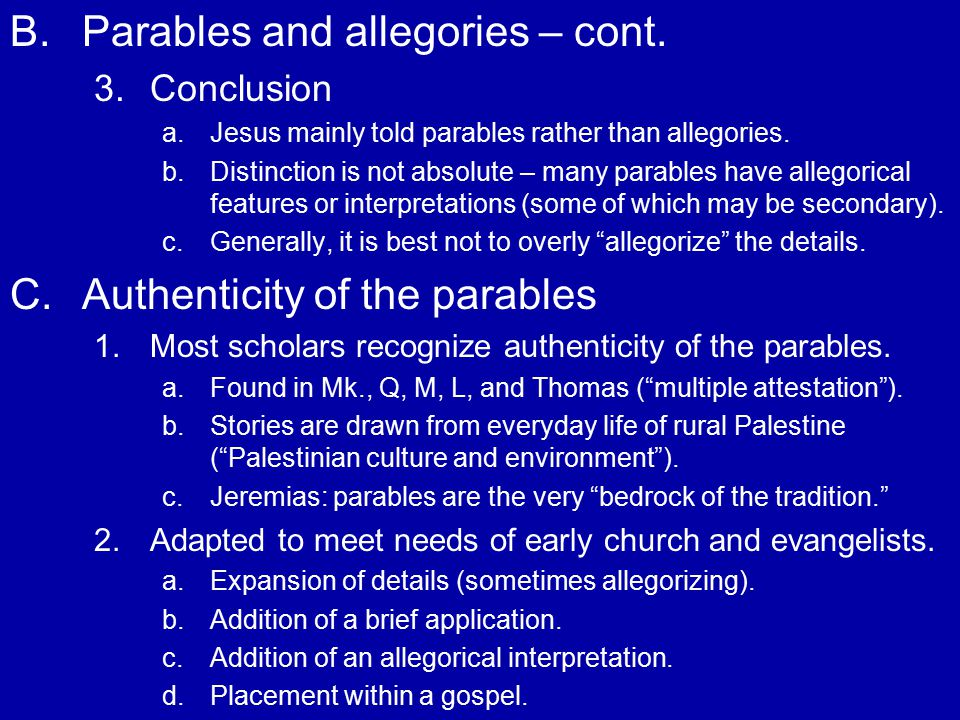 B. B.Parables and allegories – cont. 3.Conclusion a. a.Jesus mainly told parables rather than allegories. b. b.Distinction is not absolute – many para