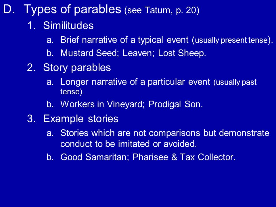 D. D.Types of parables (see Tatum, p. 20) 1. 1.Similitudes a.