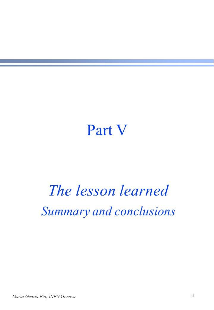 Maria Grazia Pia, INFN Genova 1 Part V The lesson learned Summary and conclusions