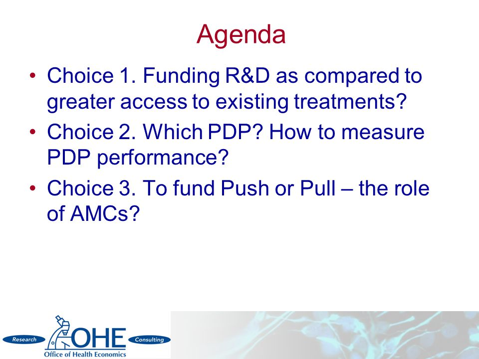 Agenda Choice 1. Funding R&D as compared to greater access to existing treatments.
