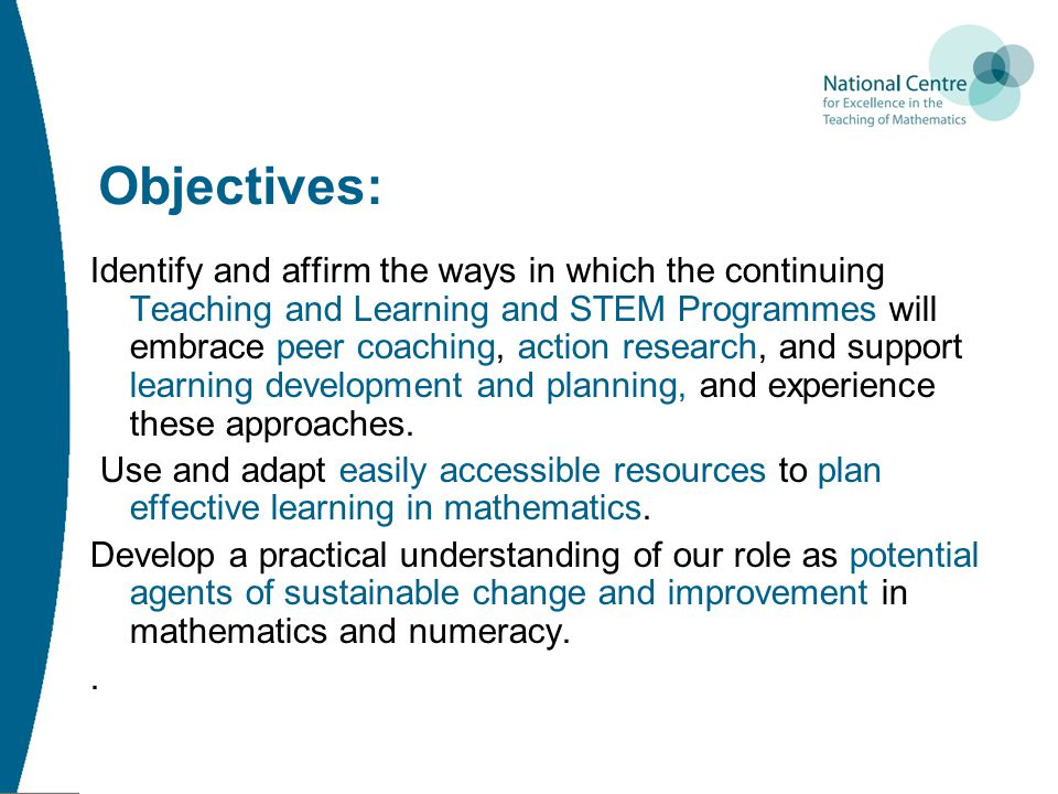 Objectives: Identify and affirm the ways in which the continuing Teaching and Learning and STEM Programmes will embrace peer coaching, action research, and support learning development and planning, and experience these approaches.