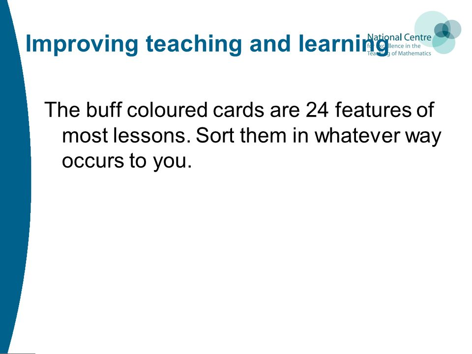 Improving teaching and learning The buff coloured cards are 24 features of most lessons.