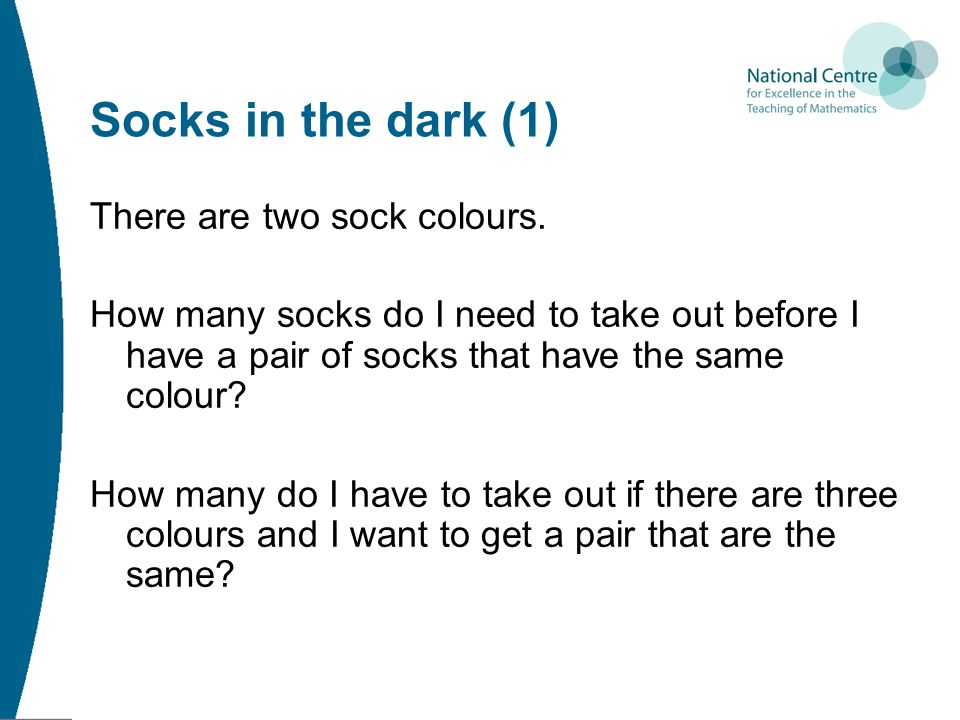 Socks in the dark (1) There are two sock colours.