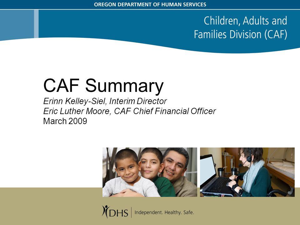 CAF Summary Erinn Kelley-Siel, Interim Director Eric Luther Moore, CAF Chief Financial Officer March 2009
