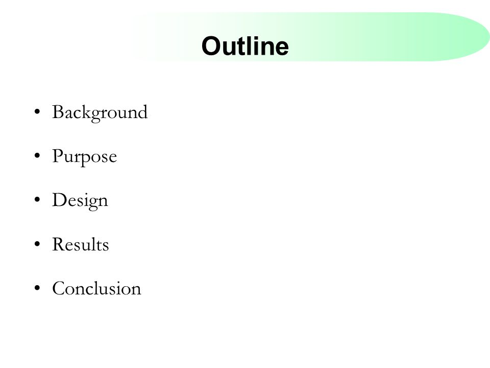 Outline Background Purpose Design Results Conclusion
