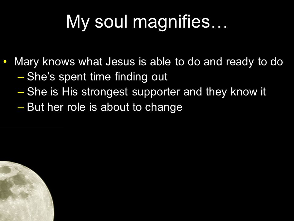 My soul magnifies… While Jesus was still talking to the crowd, his mother and brothers stood outside, wanting to speak to him.