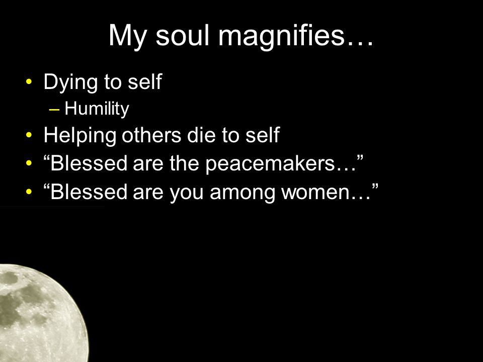 My soul magnifies… Now there stood by the cross of Jesus His mother, and His mother's sister, Mary the wife of Clopas, and Mary Magdalene.