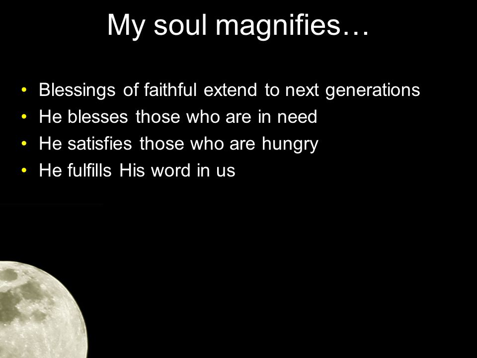 My soul magnifies… His mother said to Him, Son, why have You done this to us.