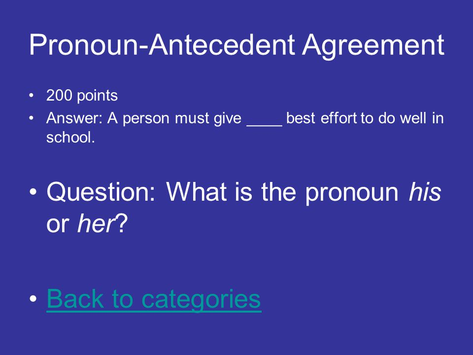 Pronoun-Antecedent Agreement 200 points Answer: A person must give ____ best effort to do well in school.
