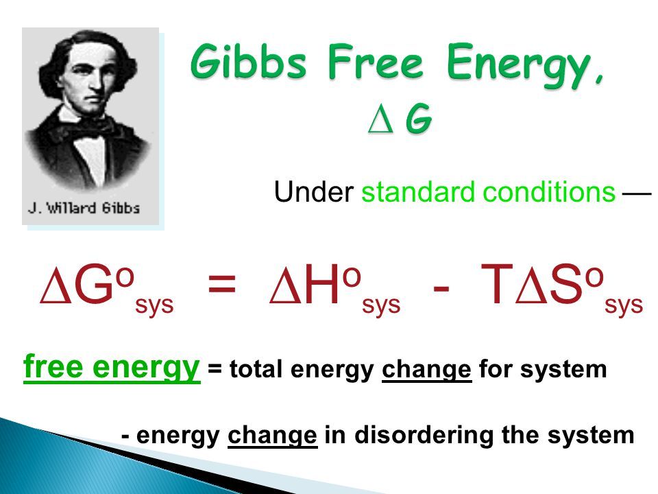 Under standard conditions — ∆G o sys = ∆H o sys - T∆S o sys free energy = total energy change for system - energy change in disordering the system