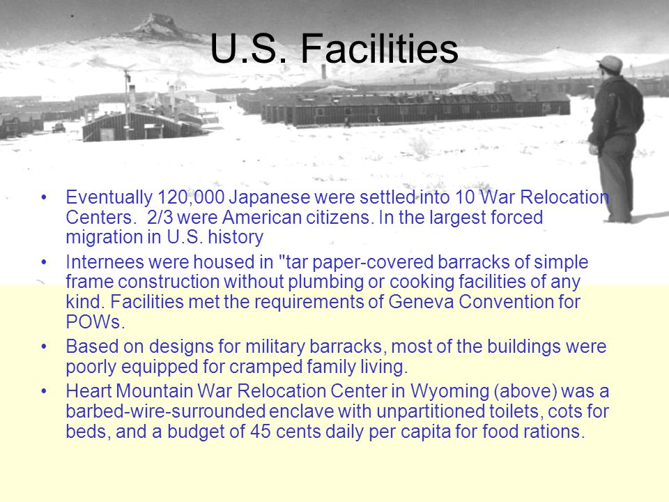 U.S.Facilities Eventually 120,000 Japanese were settled into 10 War Relocation Centers.