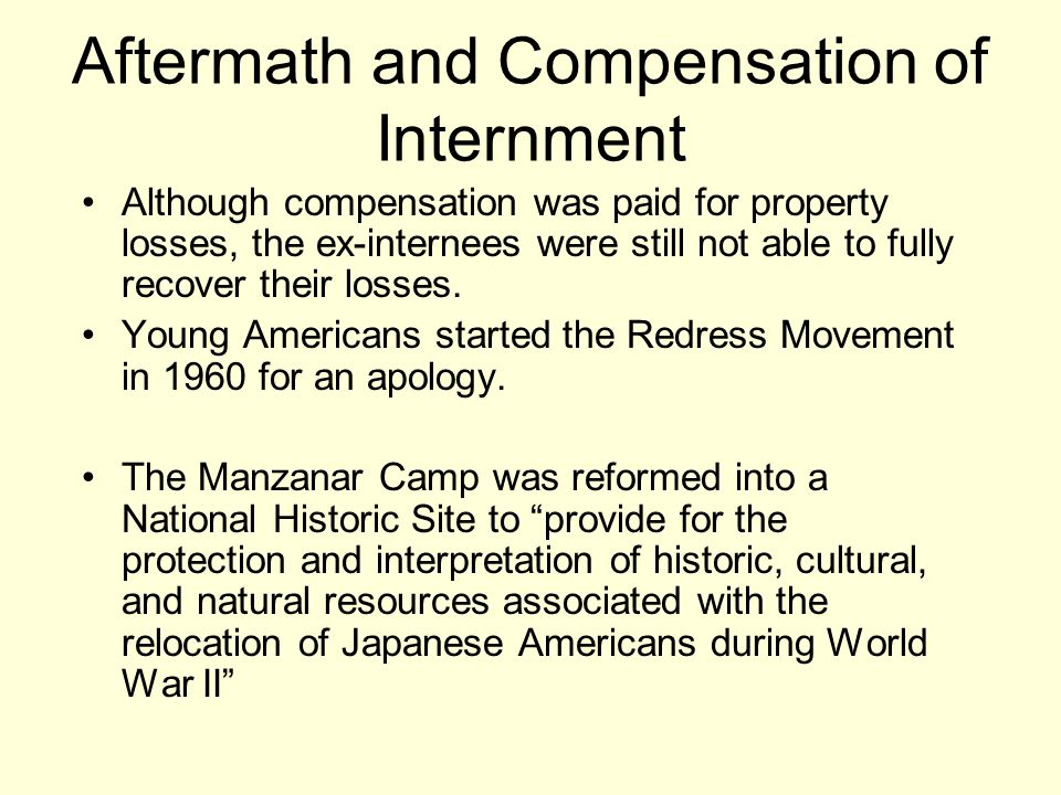 Aftermath and Compensation of Internment Although compensation was paid for property losses, the ex-internees were still not able to fully recover their losses.