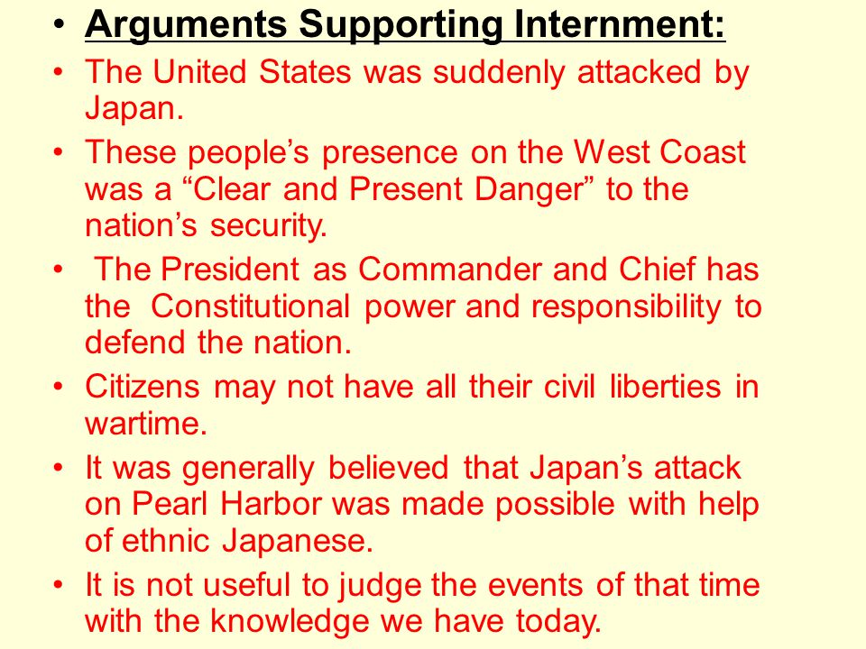 Arguments Supporting Internment: The United States was suddenly attacked by Japan.