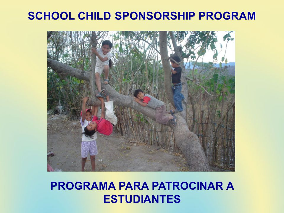 PROGRAMA PARA PATROCINAR A ESTUDIANTES SCHOOL CHILD SPONSORSHIP PROGRAM