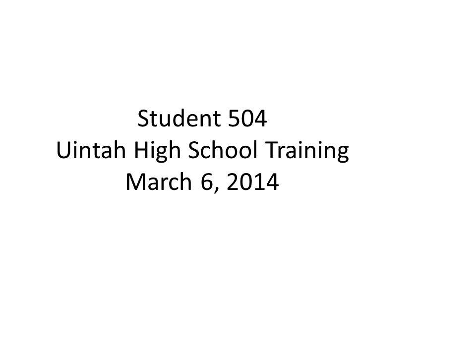 Student 504 Uintah High School Training March 6, 2014