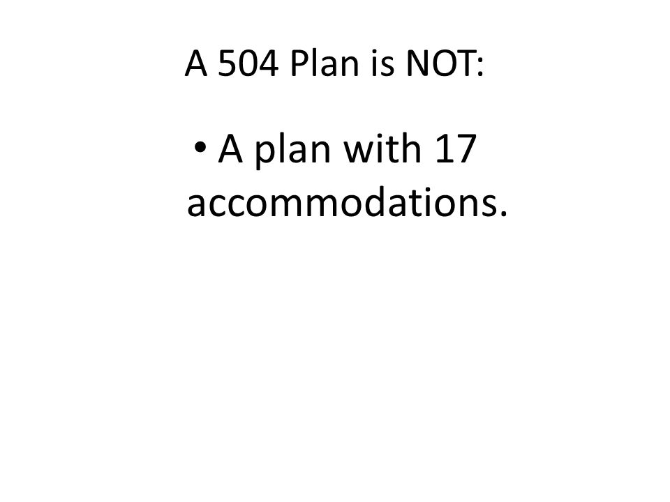 A 504 Plan is NOT: A plan with 17 accommodations.