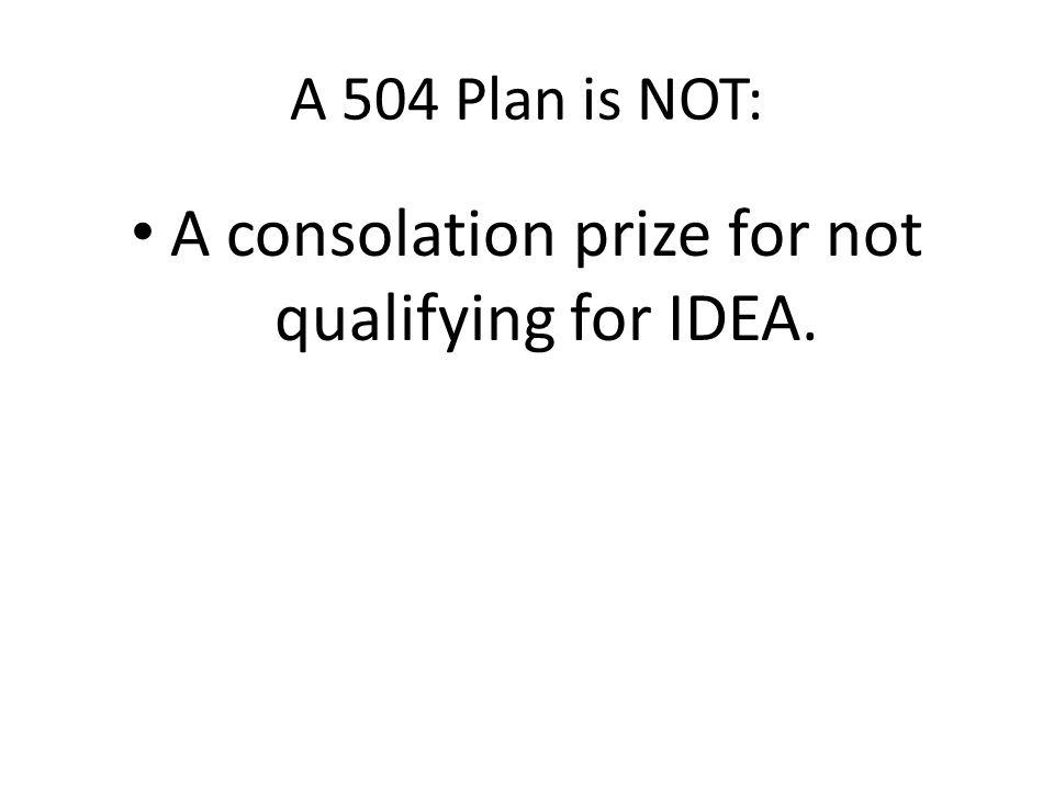 A 504 Plan is NOT: The Junior Varsity IDEA Team.