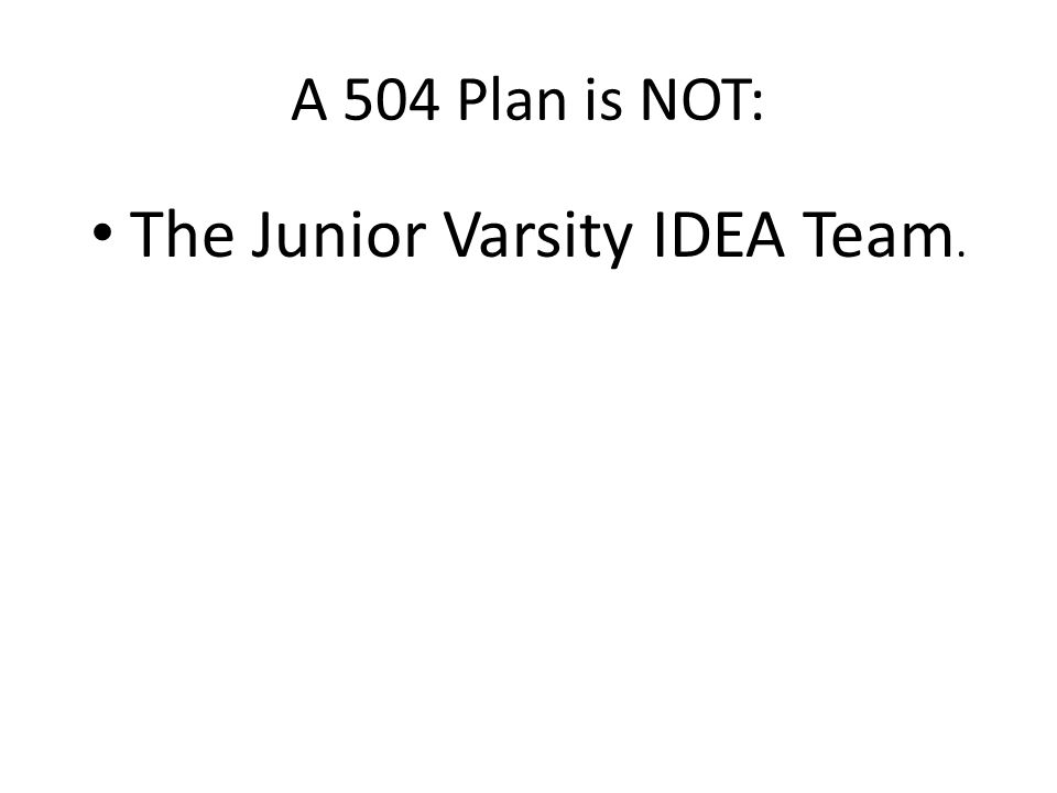 A 504 Plan is NOT: A step-down plan from special education.