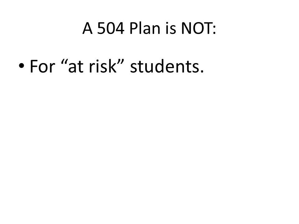A 504 Plan is NOT: A student Success Plan .