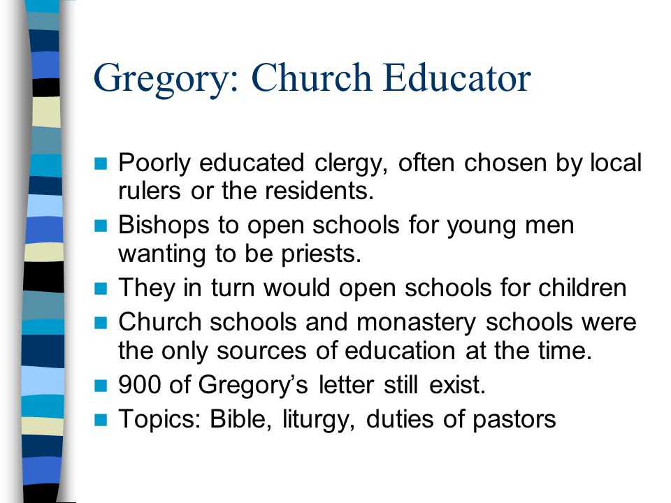 Gregory: Church Educator Poorly educated clergy, often chosen by local rulers or the residents.