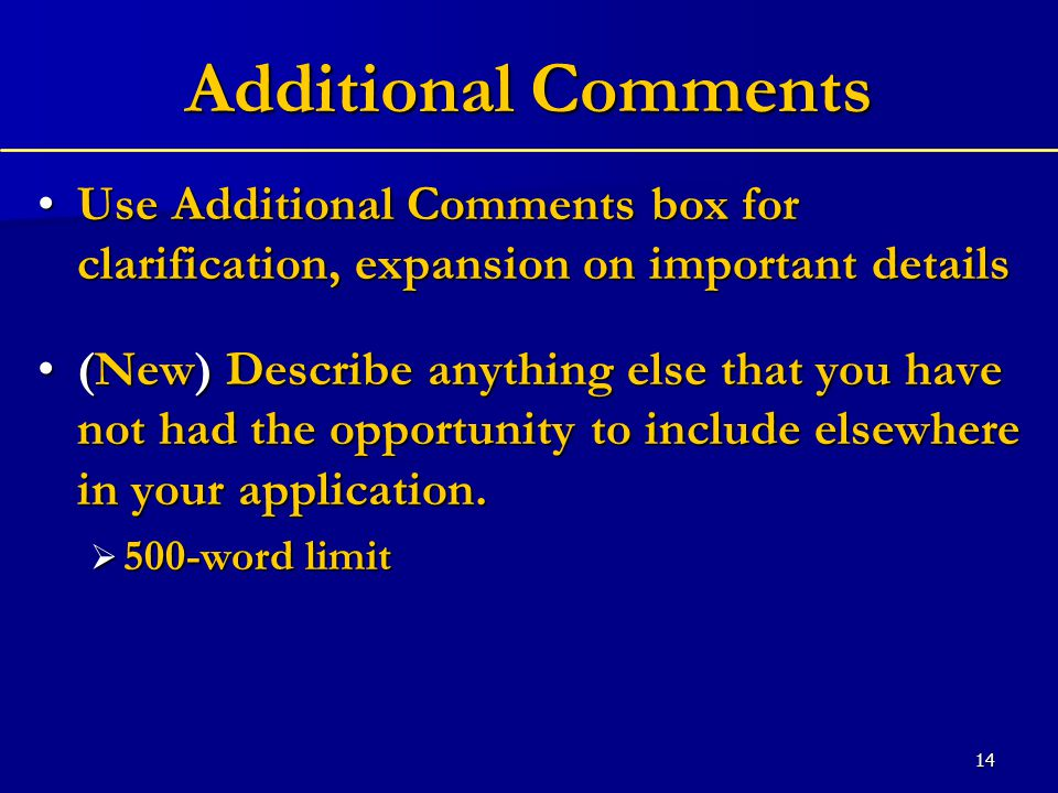 14 Additional Comments Use Additional Comments box for clarification, expansion on important detailsUse Additional Comments box for clarification, expansion on important details (New) Describe anything else that you have not had the opportunity to include elsewhere in your application.(New) Describe anything else that you have not had the opportunity to include elsewhere in your application.