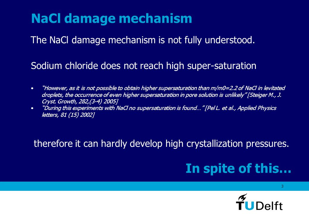 3 NaCl damage mechanism Sodium chloride does not reach high super-saturation However, as it is not possible to obtain higher supersaturation than m/m0=2.2 of NaCl in levitated droplets, the occurrence of even higher supersaturation in pore solution is unlikely [Steiger M., J.