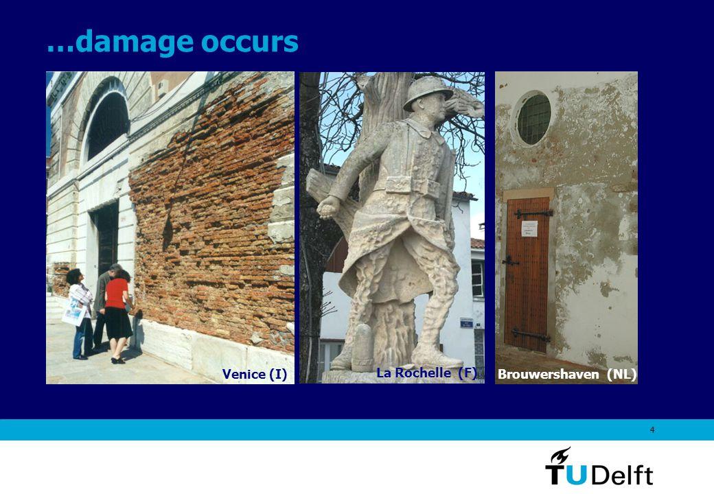 4 …damage occurs Venice (I) La Rochelle (F) Brouwershaven (NL)