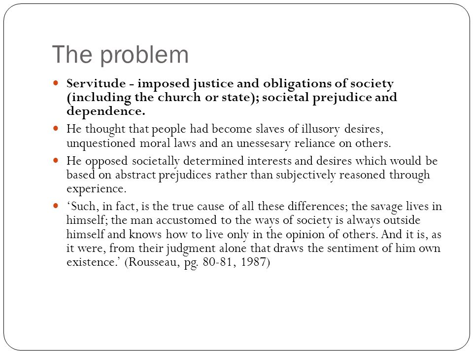 The problem Servitude - imposed justice and obligations of society (including the church or state); societal prejudice and dependence. He thought that