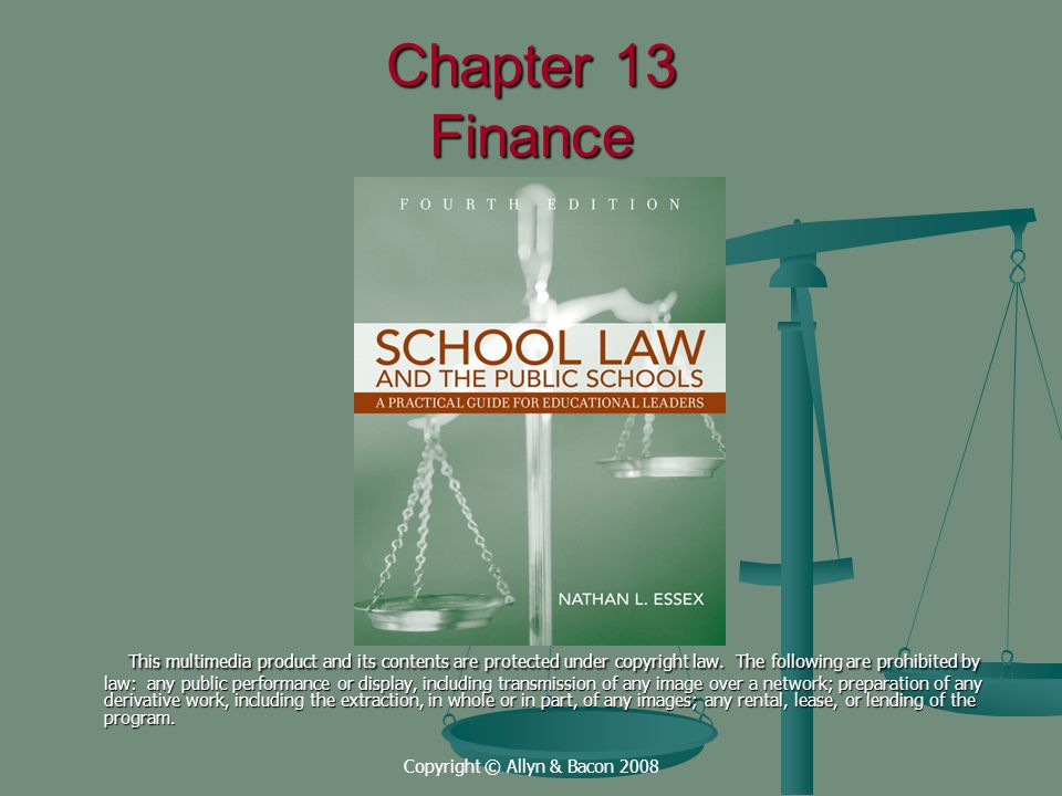Copyright © Allyn & Bacon 2008 Chapter 13 Finance This multimedia product and its contents are protected under copyright law.
