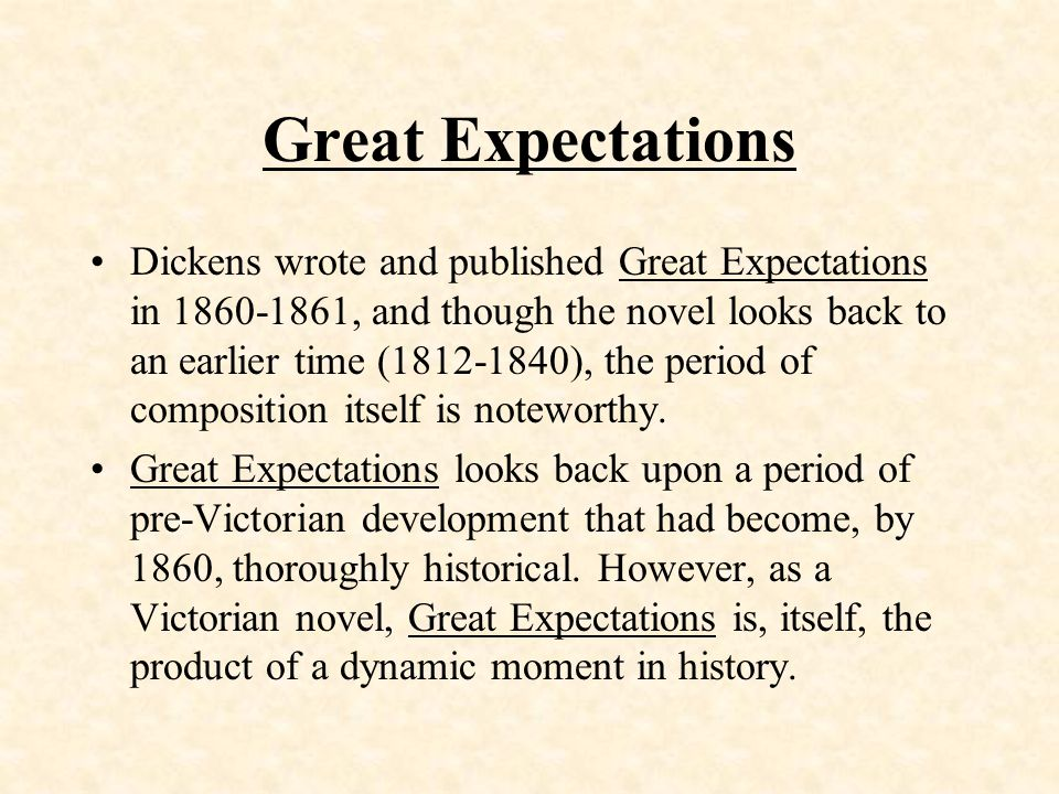 Great Expectations Dickens wrote and published Great Expectations in 1860-1861, and though the novel looks back to an earlier time (1812-1840), the period of composition itself is noteworthy.