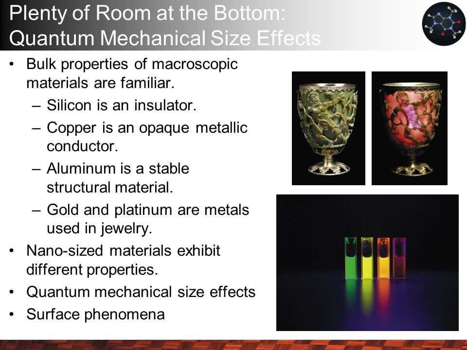 Plenty of Room at the Bottom: Quantum Mechanical Size Effects Bulk properties of macroscopic materials are familiar.