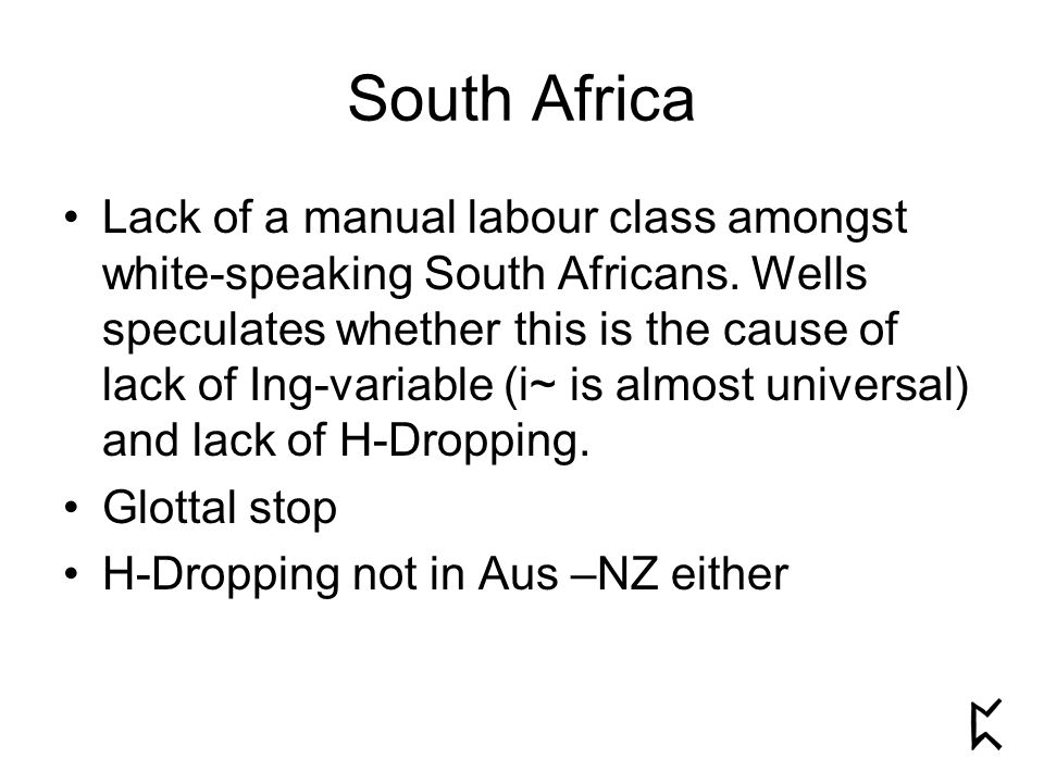 South Africa Lack of a manual labour class amongst white-speaking South Africans.