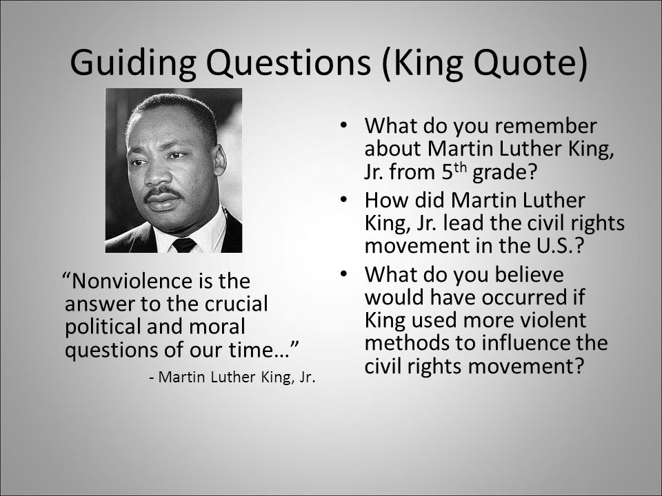"Guiding Questions (King Quote) ""Nonviolence is the answer to the crucial political and moral questions of our time…"" - Martin Luther King, Jr. What do"
