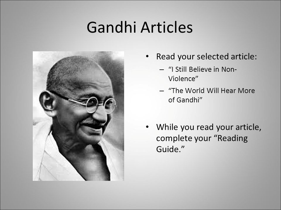 "Gandhi Articles Read your selected article: – ""I Still Believe in Non- Violence"" – ""The World Will Hear More of Gandhi"" While you read your article, c"
