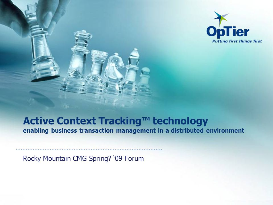 Active Context Tracking™ technology enabling business transaction management in a distributed environment Rocky Mountain CMG Spring.