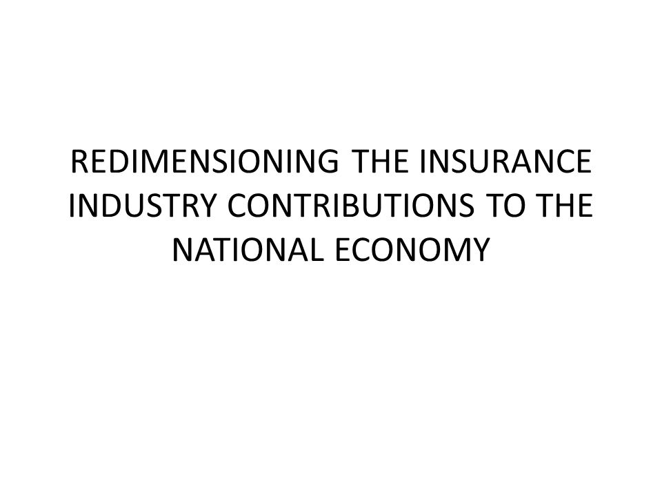 REDIMENSIONING THE INSURANCE INDUSTRY CONTRIBUTIONS TO THE NATIONAL ECONOMY